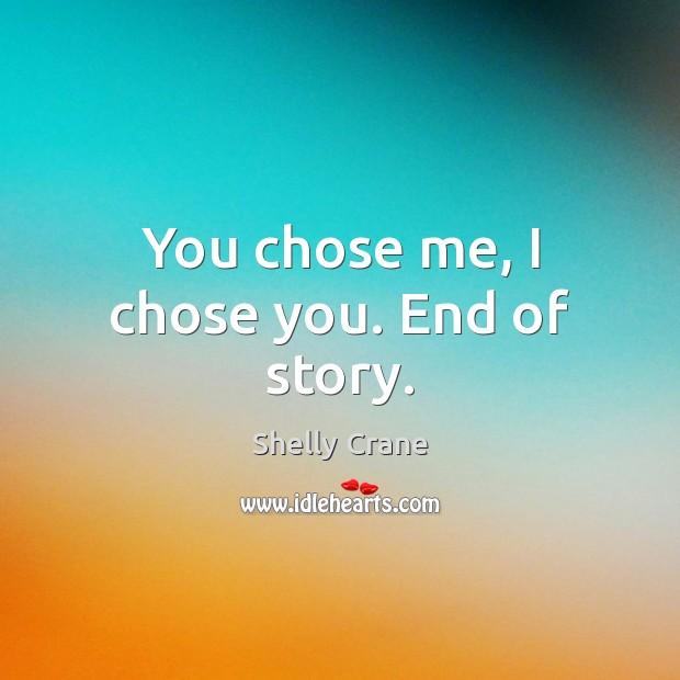 You chose me, I chose you. End of story. Image