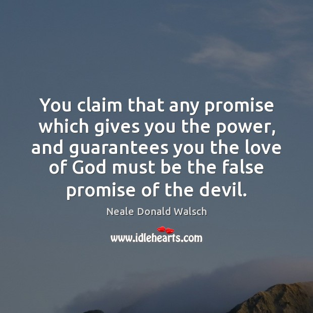 Image, You claim that any promise which gives you the power, and guarantees