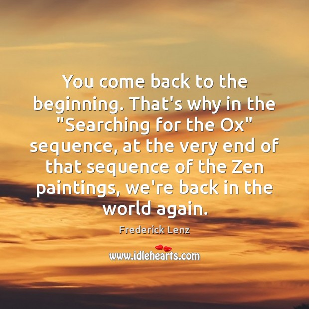 """You come back to the beginning. That's why in the """"Searching for Image"""
