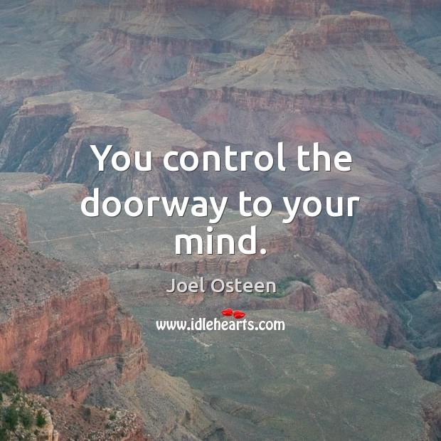 You control the doorway to your mind. Image