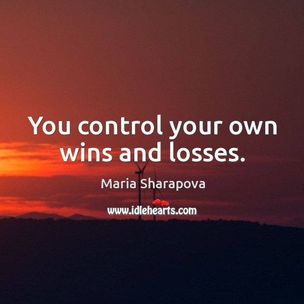 You control your own wins and losses. Image