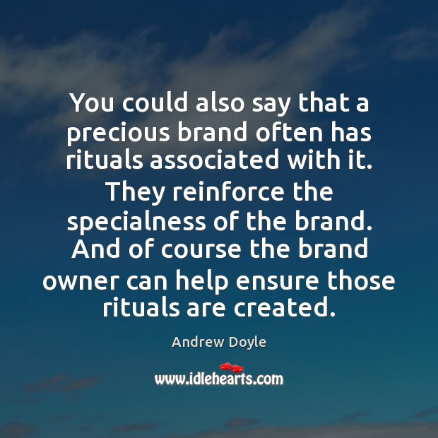 Image, You could also say that a precious brand often has rituals associated