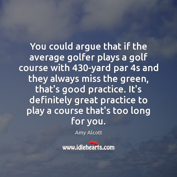 Image, You could argue that if the average golfer plays a golf course