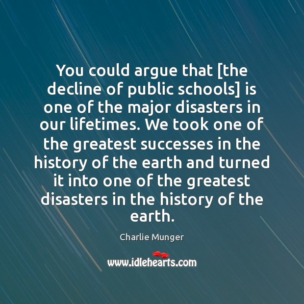 You could argue that [the decline of public schools] is one of Charlie Munger Picture Quote