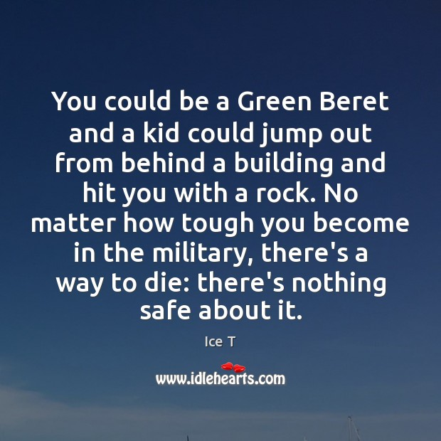 Image, You could be a Green Beret and a kid could jump out