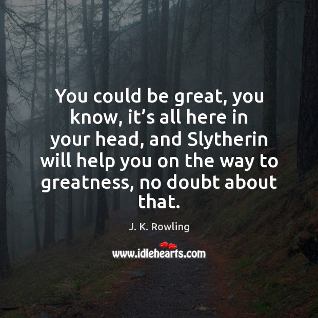 You could be great, you know, it's all here in your J. K. Rowling Picture Quote