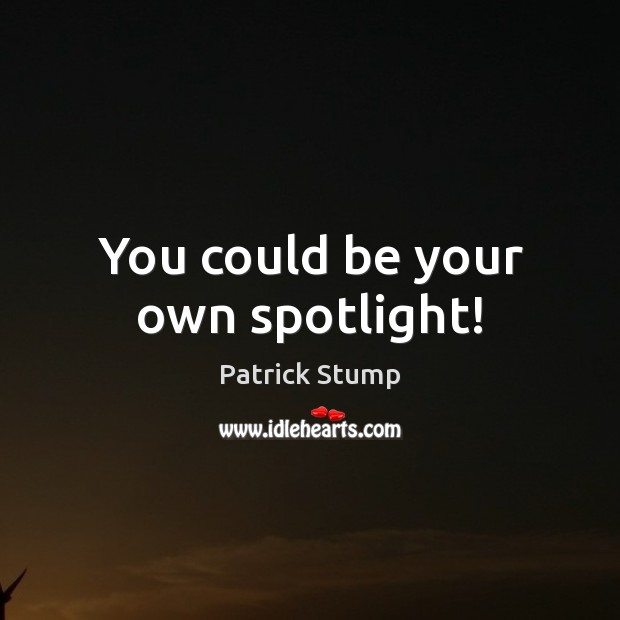 You could be your own spotlight! Image