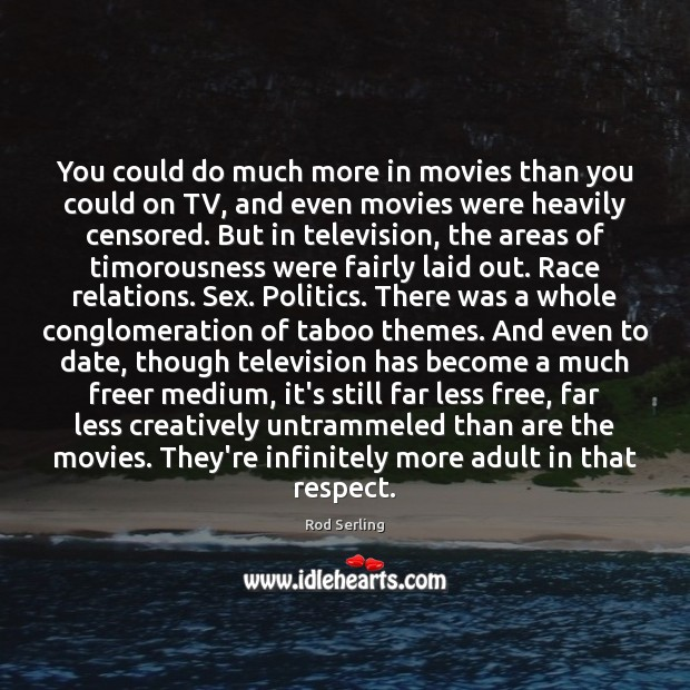 You could do much more in movies than you could on TV, Rod Serling Picture Quote