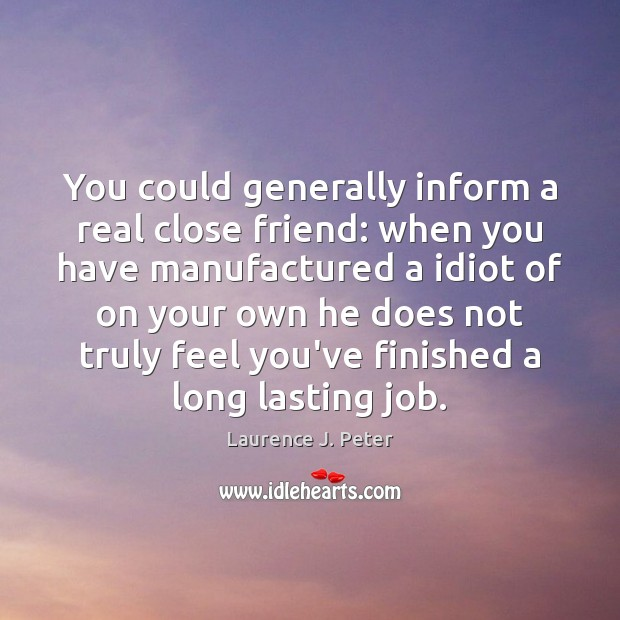 You could generally inform a real close friend: when you have manufactured Image