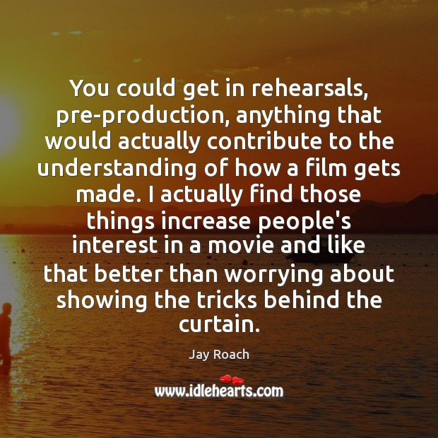 You could get in rehearsals, pre-production, anything that would actually contribute to Image