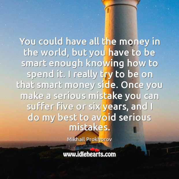 You could have all the money in the world, but you have Mikhail Prokhorov Picture Quote