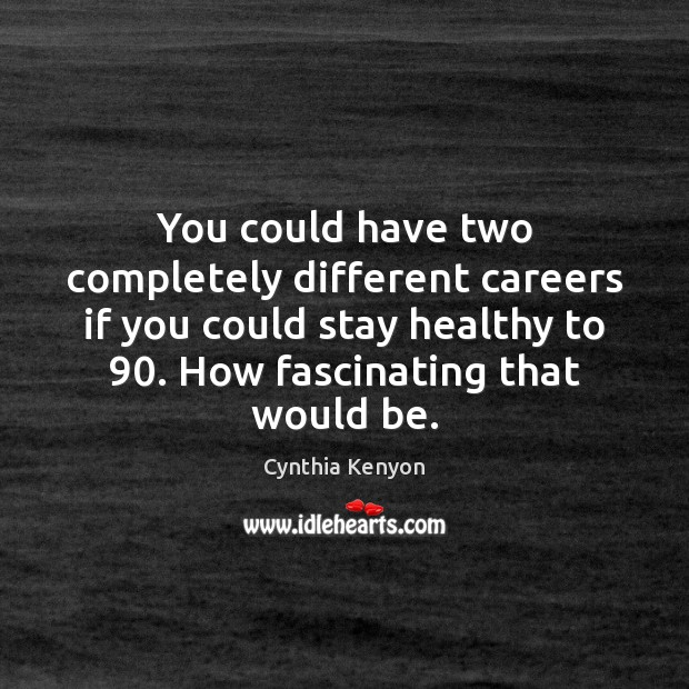 You could have two completely different careers if you could stay healthy Image