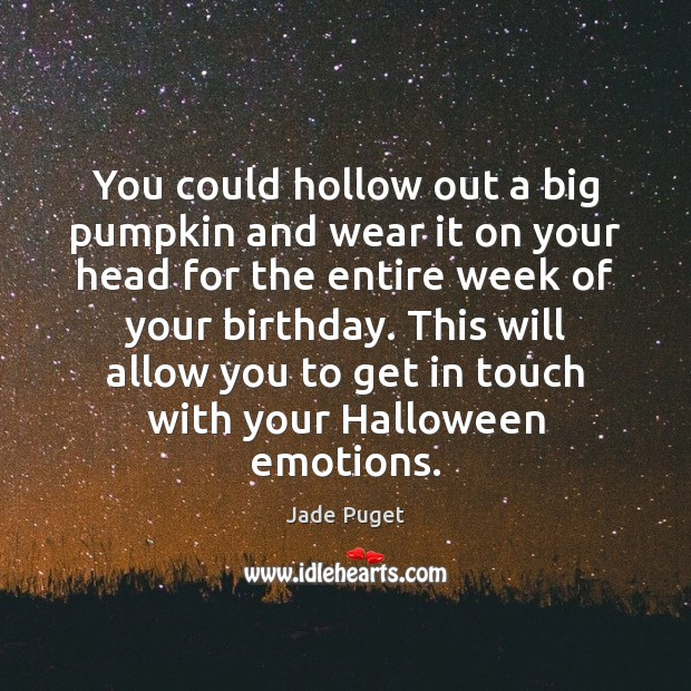 You could hollow out a big pumpkin and wear it on your Jade Puget Picture Quote