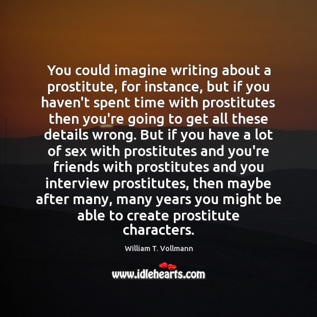Image, You could imagine writing about a prostitute, for instance, but if you