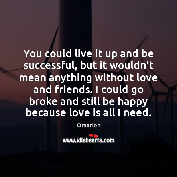 You could live it up and be successful, but it wouldn't mean Image