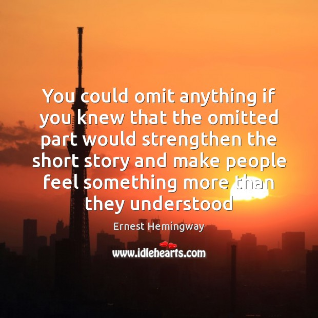 You could omit anything if you knew that the omitted part would Ernest Hemingway Picture Quote