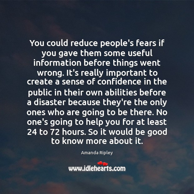 You could reduce people's fears if you gave them some useful information Image