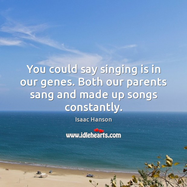 You could say singing is in our genes. Both our parents sang and made up songs constantly. Image