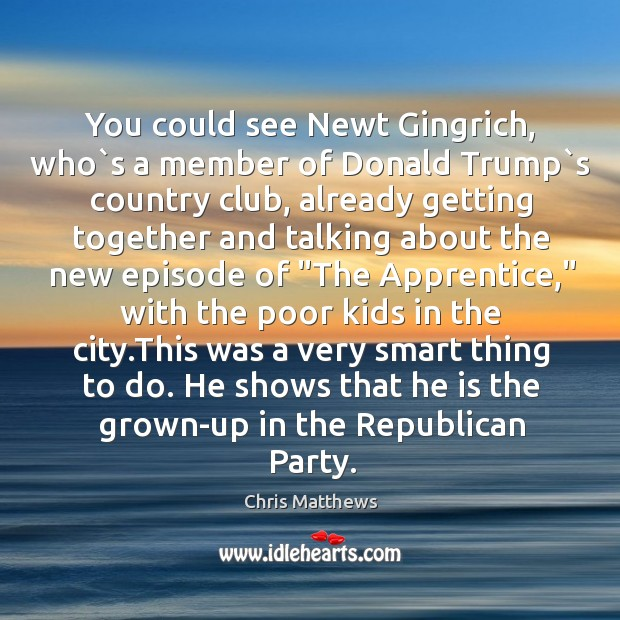 Image, You could see Newt Gingrich, who`s a member of Donald Trump`