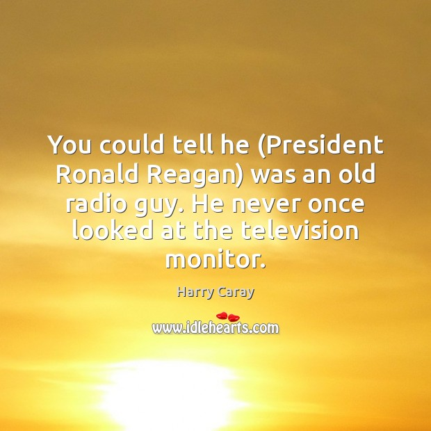 You could tell he (President Ronald Reagan) was an old radio guy. Image
