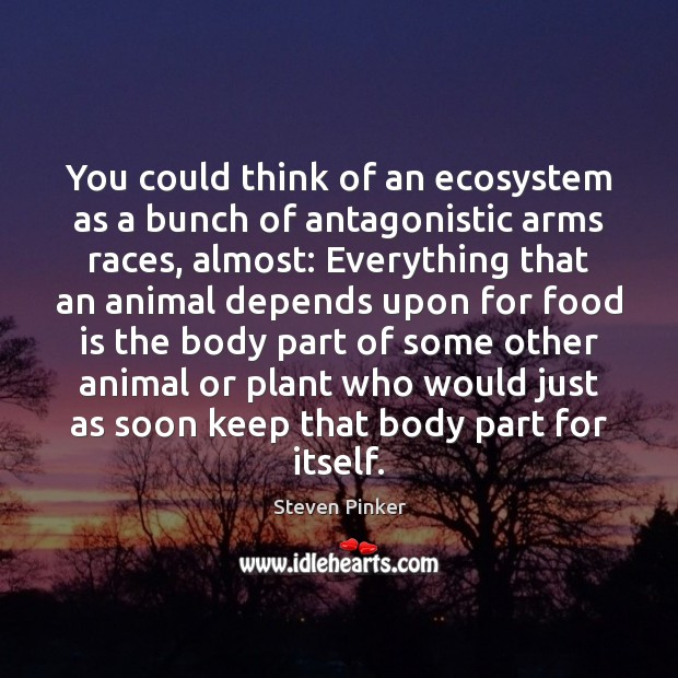 Image, You could think of an ecosystem as a bunch of antagonistic arms