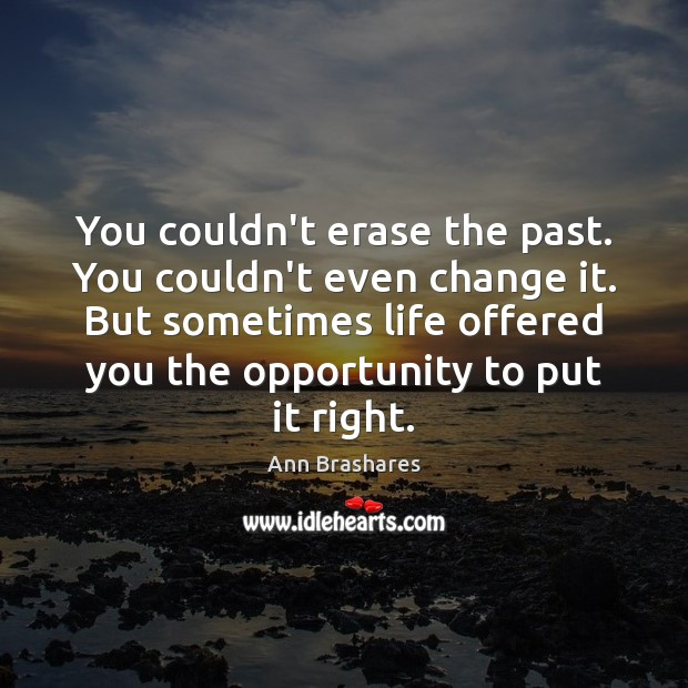 You couldn't erase the past. You couldn't even change it. But sometimes Image