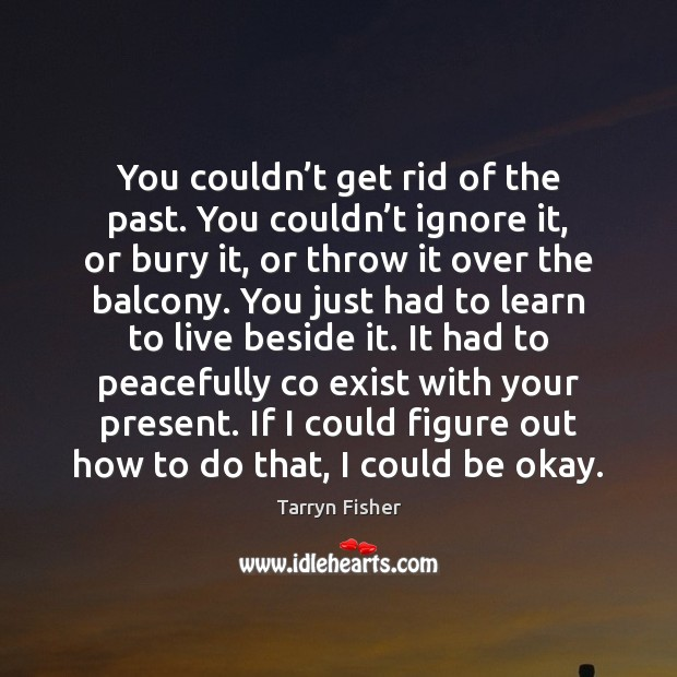 You couldn't get rid of the past. You couldn't ignore Image