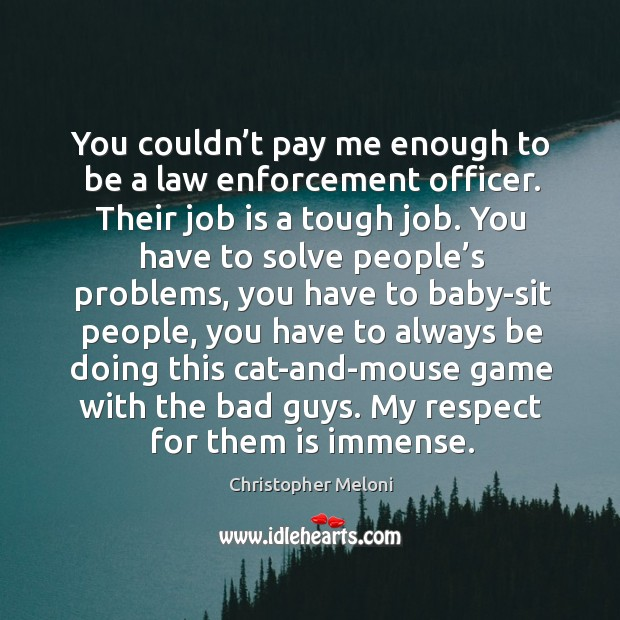 You couldn't pay me enough to be a law enforcement officer. Image