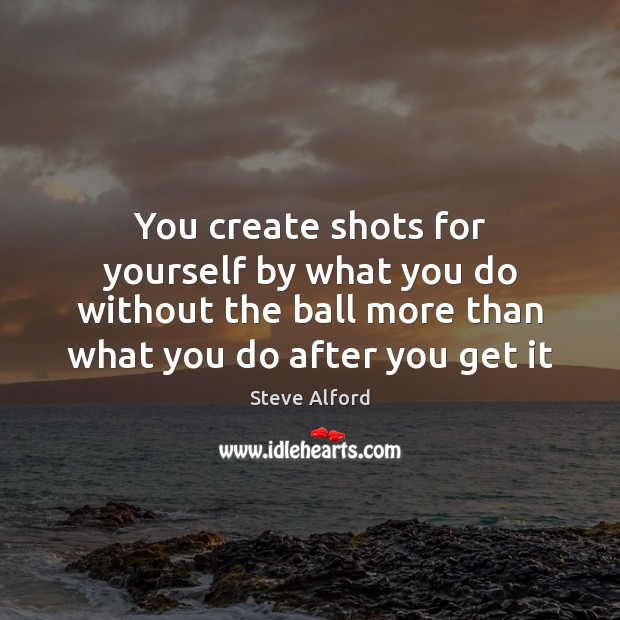 You create shots for yourself by what you do without the ball Image