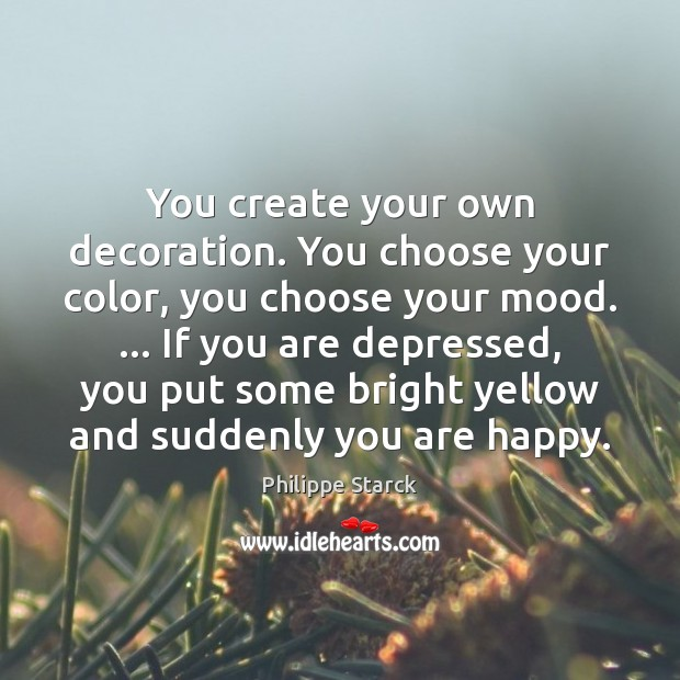 You create your own decoration. You choose your color, you choose your Philippe Starck Picture Quote