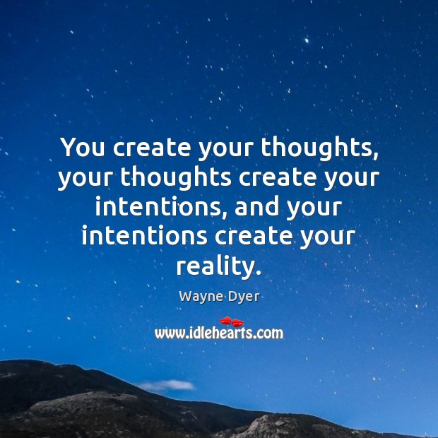 Image, You create your thoughts, your thoughts create your intentions, and your intentions