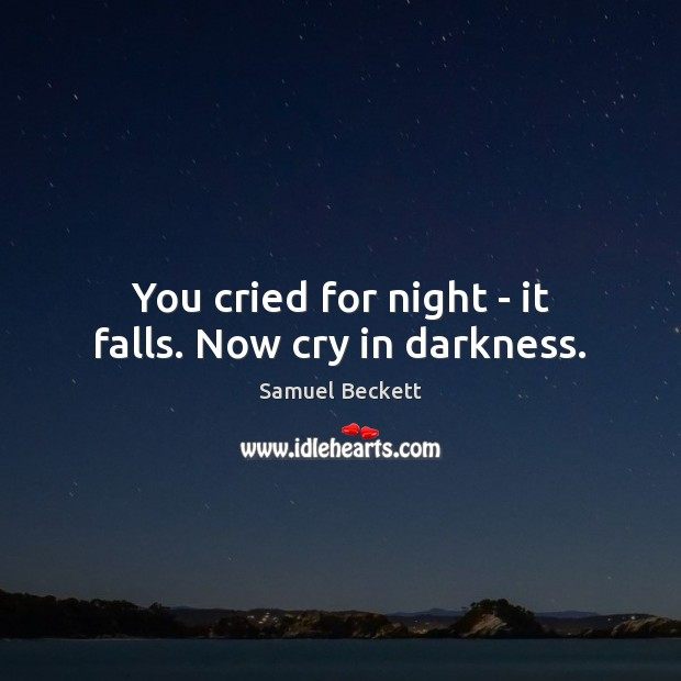 You cried for night – it falls. Now cry in darkness. Samuel Beckett Picture Quote