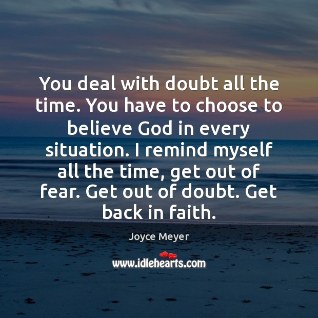 Image, You deal with doubt all the time. You have to choose to