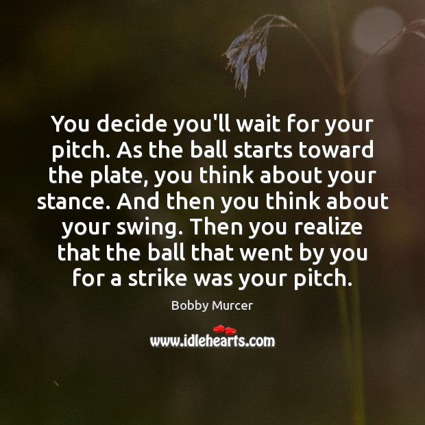 Image, You decide you'll wait for your pitch. As the ball starts toward