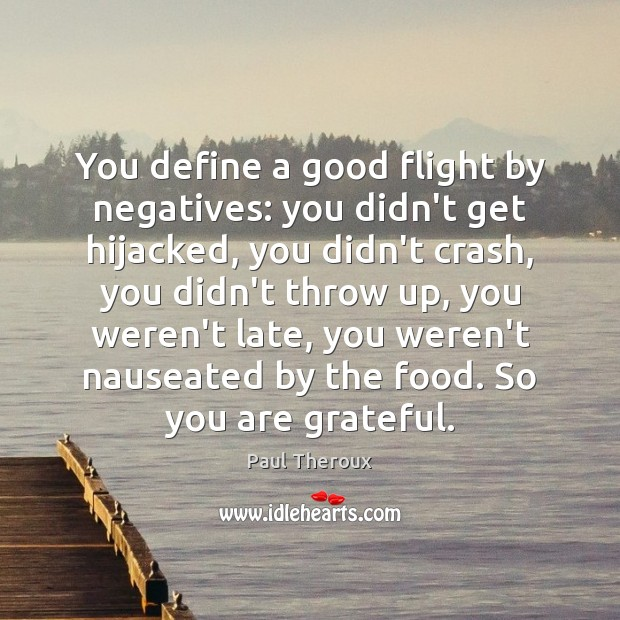 You define a good flight by negatives: you didn't get hijacked, you Image