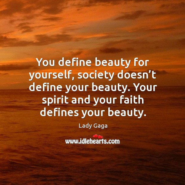 You define beauty for yourself, society doesn't define your beauty. Your Image