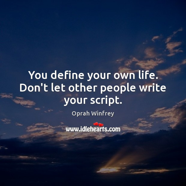 You define your own life. Don't let other people write your script. Oprah Winfrey Picture Quote