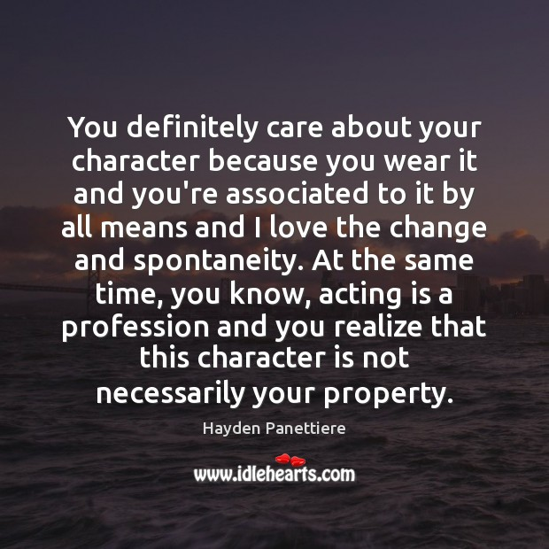 You definitely care about your character because you wear it and you're Acting Quotes Image