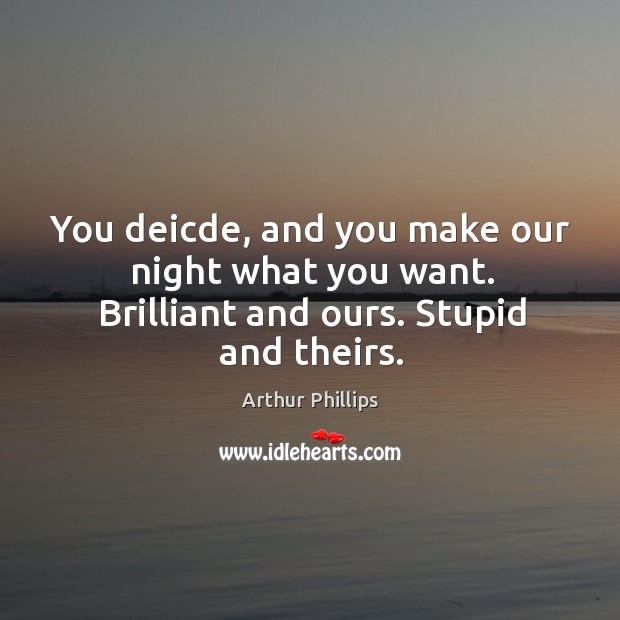 Image, You deicde, and you make our night what you want. Brilliant and ours. Stupid and theirs.