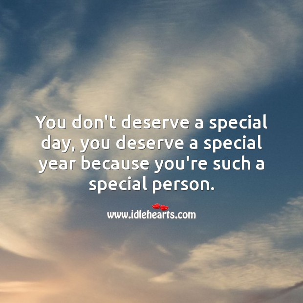 You deserve a special year because you're such a special person. Image