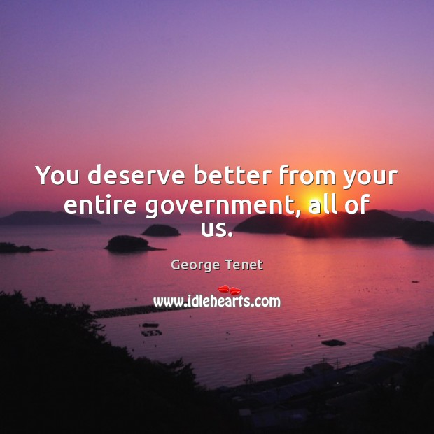 You deserve better from your entire government, all of us. Image