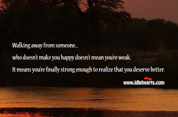 Walking away doesn't mean you're weak. Realize Quotes Image