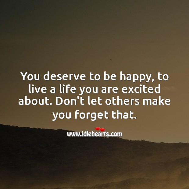 Image, You deserve to be happy, to live a life you are excited about.