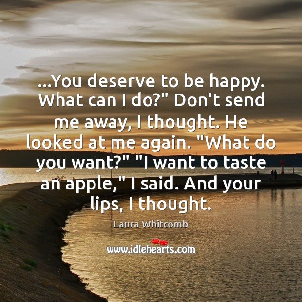 """…You deserve to be happy. What can I do?"""" Don't send me Image"""