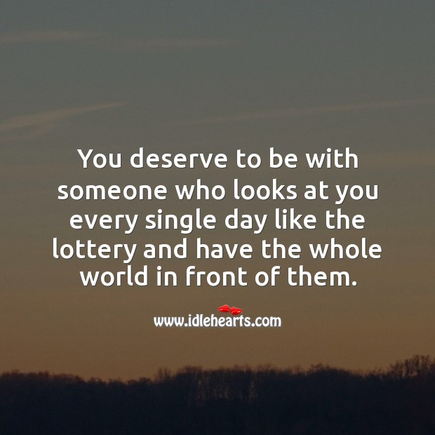 You deserve to be with someone who looks at you every single day like the lottery. Love Someone Quotes Image
