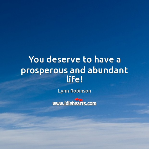 Image, You deserve to have a prosperous and abundant life!