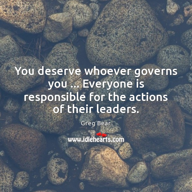 You deserve whoever governs you … Everyone is responsible for the actions of Image