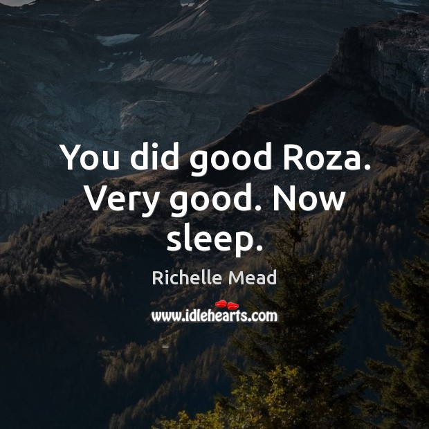 Image, You did good Roza. Very good. Now sleep.