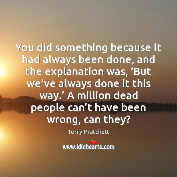 You did something because it had always been done, and the explanation Image