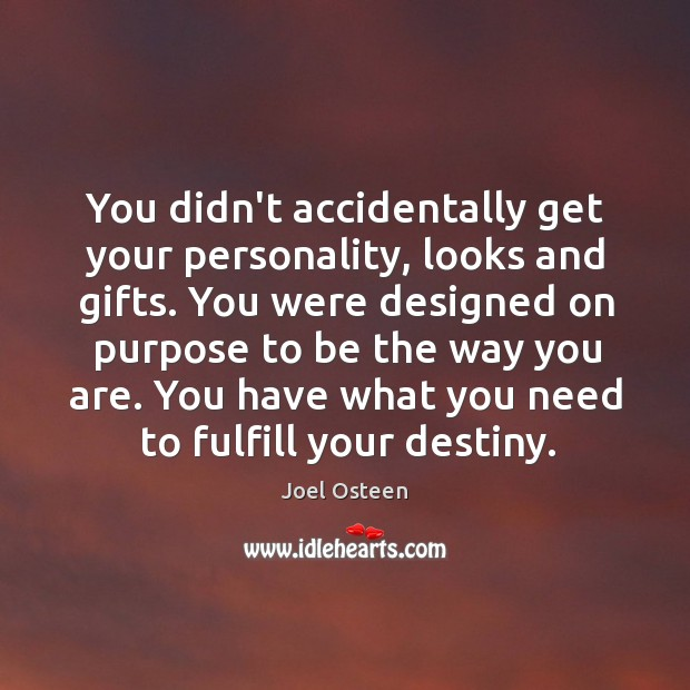 Image, You didn't accidentally get your personality, looks and gifts. You were designed